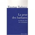 tzvetan todorov,la peur des barbares,civilisation,barbarie,islamisme,islamophobie,identités collectives