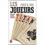 philip k. dick,les joueurs de titan,science-fiction